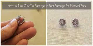how to convert clip on earrings to pierced earrings how to turn clip on earrings into pierced earrings sometimes