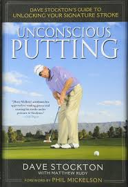 unconscious putting dave stockton u0027s guide to unlocking your