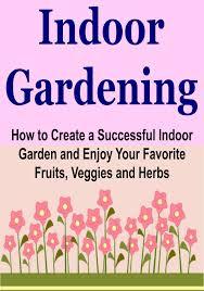 buy indoor gardening how to create a successful indoor garden and