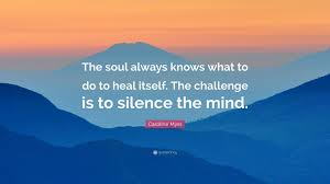 Challenge What To Do Caroline Myss Quote The Soul Always Knows What To Do To Heal