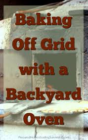 baking off grid with a backyard oven the prepared homesteading