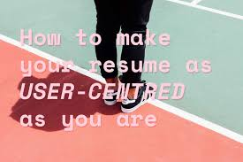 Make Your Resume How To Make Your Resume As User Centred As You Are U2013 Ux Planet