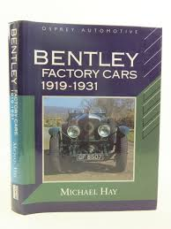 bentley factory bentley factory cars 1919 1931 by michael hay featured books