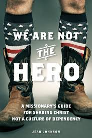 we are not the hero a missionary u0027s guide to sharing christ not a