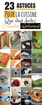 astuces de cuisine 23 astuces cuisine à connaître impérativement chasseurs d astuces