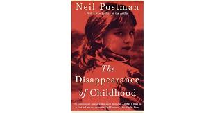 disappearance childhood neil postman