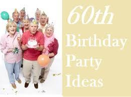 sixty birthday ideas 60th birthday party ideas 30 best ideas 60th birthday party