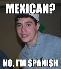 Mexican Memes In Spanish - mexican no i m spanish racially confused michael quickmeme