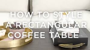how to style a rectangular coffee table youtube
