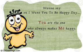 you make me happy free i want you to be happy day ecards 123