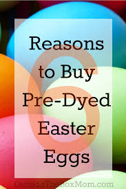 where to buy easter eggs reasons you might buy pre dyed easter eggs working