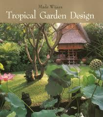Tropical Design Tropical Garden Design Made Wijaya 9789814068918 Amazon Com Books