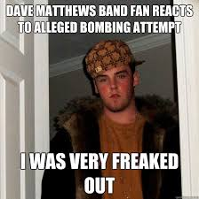 Dave Matthews Band Meme - dave matthews band fan reacts to alleged bombing attempt i was