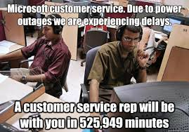Tech Support Memes - microsoft customer service due to power outages we are experiencing