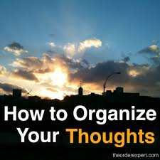 How To Organize Ideas How To Organize Your Thoughts The Order Expert