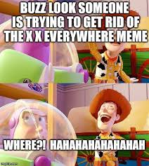 X X Everywhere Meme - nobody messes with the x x everywhere meme not even woody buzz