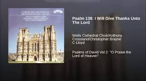 a psalm of thanksgiving psalm 138 i will give thanks unto the lord youtube