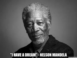 Dream Meme - i have a dream nelson mandela