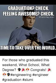 Engineering School Meme - graduation check feelingawesome check memes time to take overthe