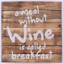 a meal without wine is called breakfast wood sign a meal without wine is called breakfast