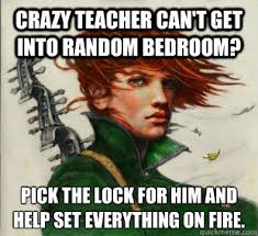 Crazy Teacher Meme - crazy teacher can t get into random bedroom pick the lock for him