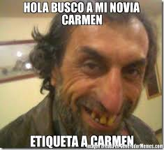Carmen Meme - hola busco a mi novia carmen etiqueta a carmen meme de feo satan