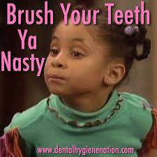 Ya Nasty Meme - brush your teeth ya nasty tooth talk pinterest teeth