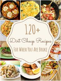 Cheap And Quick Dinner Ideas 150 Dirt Cheap Recipes For When You Are Really Broke Dirt Cheap