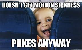 Sickness Meme - doesn t get motion sickness pukes anyway baby on plane quickmeme