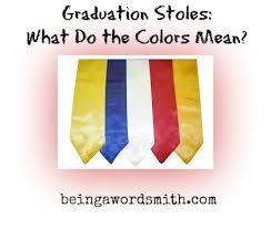 what do the colors mean graduation stoles what do the colors mean being a wordsmith