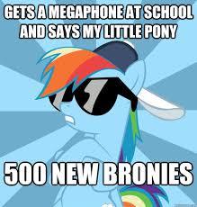 Mlp Fim Meme - gets a megaphone at school and says my little pony 500 new bronies