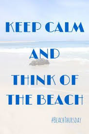 beachthursdays keep calm and think of the on this