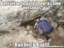 Run Bitch Run Meme - ahi viene la gorda negra come personas run bitch run meme de
