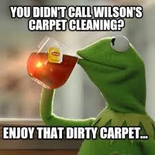 Carpet Cleaning Meme - meme creator you didn t call wilson s carpet cleaning enjoy that