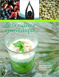 cuisine ayurvedique les plaisirs gourmands de la cuisine ayurvédique 60 recettes