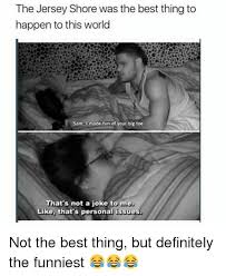 Jersey Shore Meme - 56 best jersey shore memes images on pinterest ha ha funny stuff