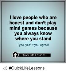 Mind Games Meme - i love people who are honest and don t play mind games because you