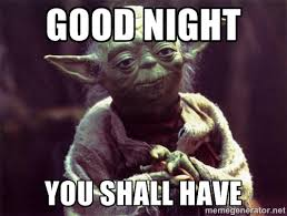 Goodnite Meme - yoda goodnight goodnight meme