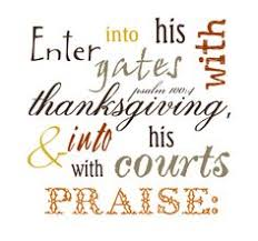 enter his gates with thanksgiving go into his courts with praise