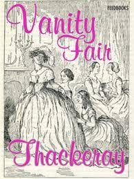 Vanity Fair William Thackeray Vanity Fair A Novel Without A Hero By William Makepeace Thackeray
