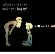What Can I Do Meme - what can i do to make you happy roll me a blunt blunts meme on