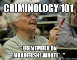 Murder She Wrote Meme - criminology 101 i remember on murder she wrote senior