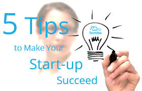 5 tips to make your startup succeed u2013 global entrepreneurship