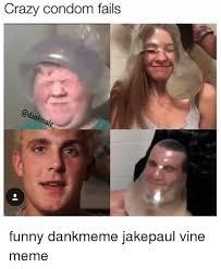 Funny Vire Memes - crazy condom fails ale funny dankmeme jakepaul vine meme condom