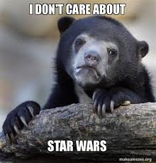 Care Bear Meme - i don t care about star wars confession bear make a meme