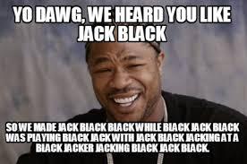 Internet Meme Creator - meme creator yo dawg we heard you like jack black so we made jack