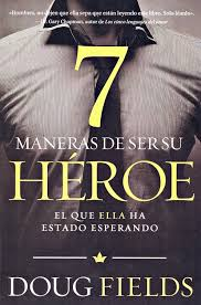 imagenes de amor para hombres cristianas 7 maneras de ser su heroe doug fields