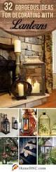 Lantern Decorating Ideas For Christmas 32 Gorgeous And Creative Ideas For Decorating With Lanterns