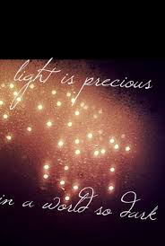 light is precious in a world so light quotes