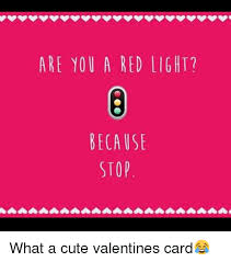 Cute Valentine Memes - are you a red light because stop what a cute valentines card